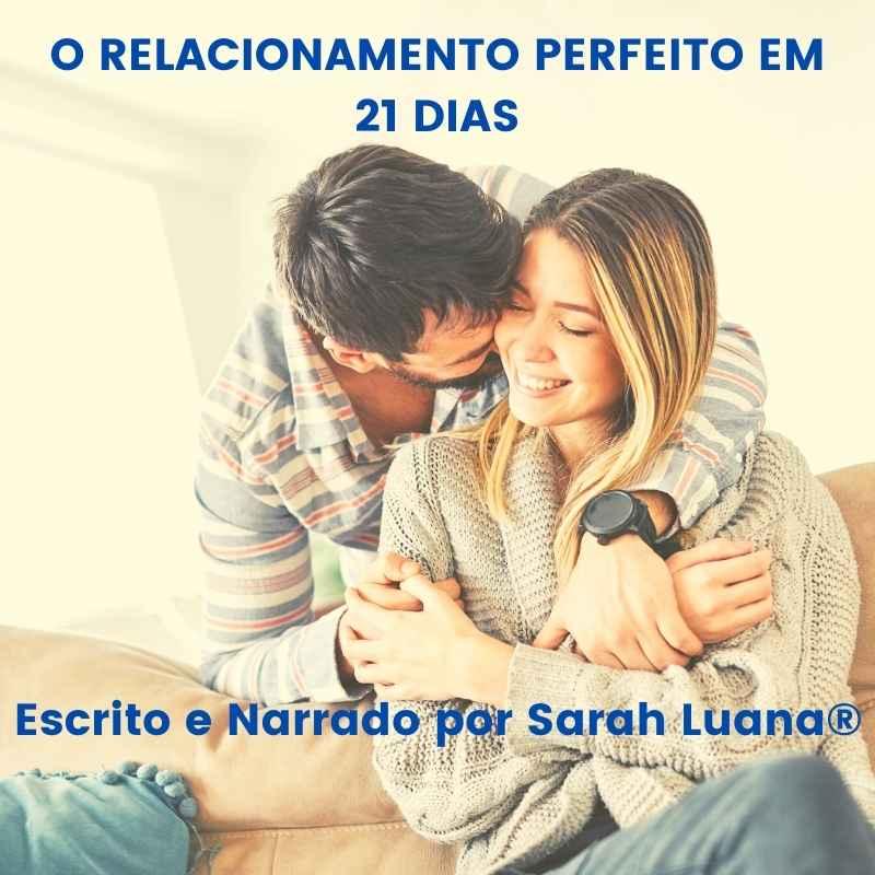 Atraindo o Relacionamento Perfeito em 21 Dias - Criado, Escrito e Narrado por Sarah Luana®